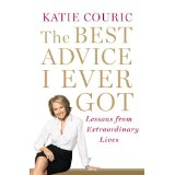 "Katie Couric's ""The Best Advice I Ever Got - Lessons from Extraordinary People"" is delicious and filling good food for the soul."